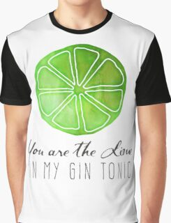 You are the lime in my gin tonic Graphic T-Shirt