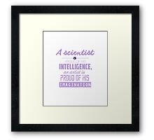 A Scientist is Proud of His Intelligence, An Artist is Proud of His Imagination Framed Print