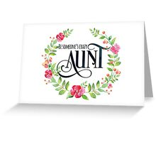 Be Someone's Crazy Aunt Watercolor Floral Wreath Greeting Card