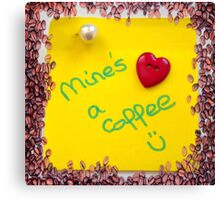 Mines a coffee Canvas Print