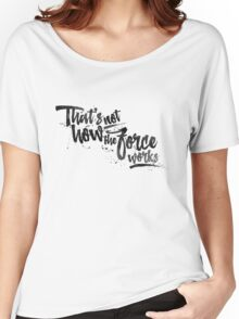 That's not how the Force works (light background) Women's Relaxed Fit T-Shirt