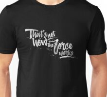 That's not how the Force works (dark background) Unisex T-Shirt