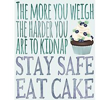 Stay Safe Eat Cake Photographic Print