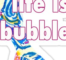 life is bubbles Sticker