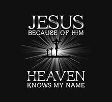 Jesus heaven knows my name Unisex T-Shirt