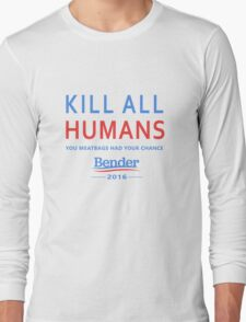 Kill All Humans for Bender 2016 Long Sleeve T-Shirt