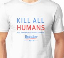 Kill All Humans for Bender 2016 Unisex T-Shirt