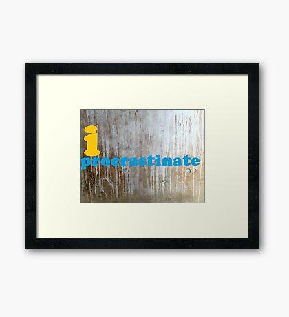 I procrastinate Framed Print
