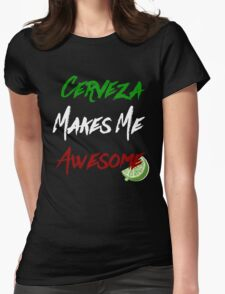 cerveza makes me awesome Womens Fitted T-Shirt