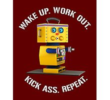 Wake Up Work Out Kick Ass Repeat Fitness Robot Photographic Print
