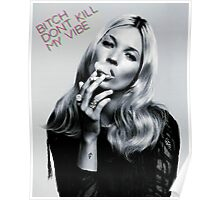 Bitch Dont Kill My Vibe Poster