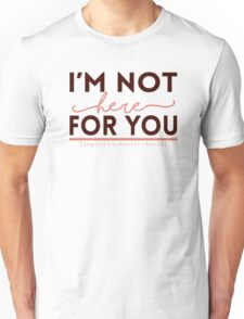 """I'm not here for you."" - Hamilton Unisex T-Shirt"