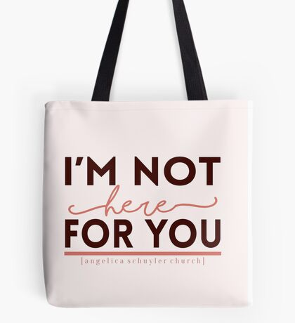 """I'm not here for you."" - Hamilton Tote Bag"