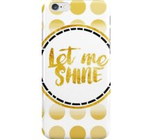 Let ME Shine iPhone Case/Skin