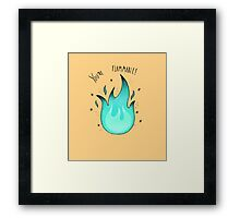 You're Flammable! Framed Print