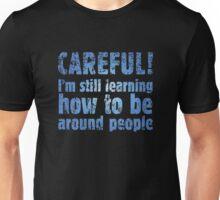 CAREFUL! Unisex T-Shirt