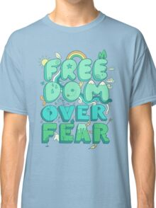 Freedom Over Fear Classic T-Shirt