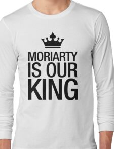MORIARTY IS OUR KING (black type) Long Sleeve T-Shirt