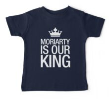 MORIARTY IS OUR KING (white type) Baby Tee