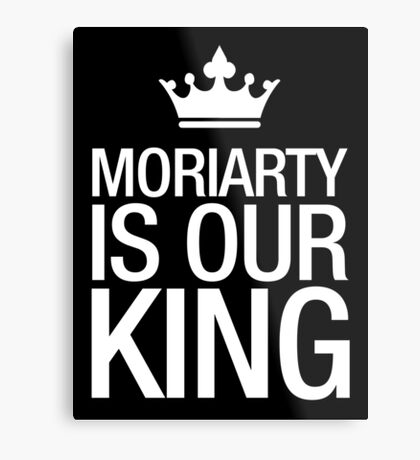 MORIARTY IS OUR KING (white type) Metal Print