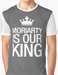 MORIARTY IS OUR KING (white type) Graphic T-Shirt