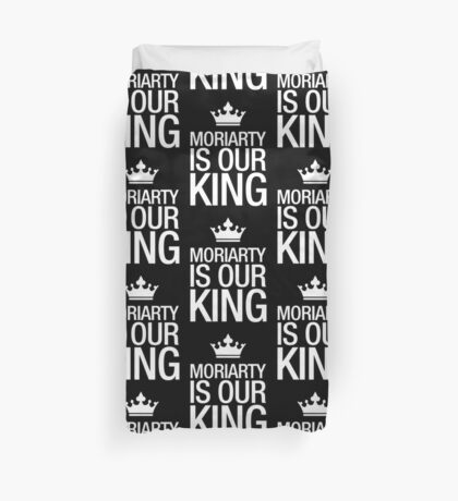 MORIARTY IS OUR KING (white type) Duvet Cover