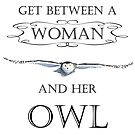 Never get between a woman and her owl by Heather King