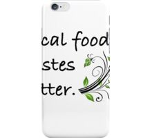 Local Food Tastes Better iPhone Case/Skin