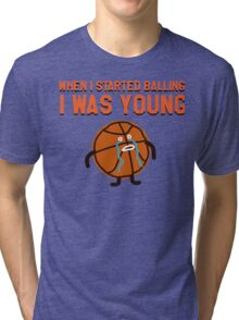 WHEN I STARTED BALLING I WAS YOUNG Tri-blend T-Shirt