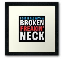 Broken Freakin' Neck! Framed Print