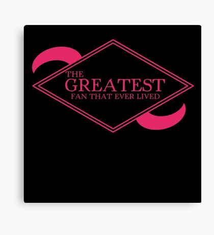 The Greatest Fan That Ever Lived Canvas Print