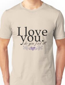 I love you do you feel it? Romantic love, quote design Unisex T-Shirt