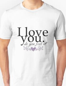 I love you do you feel it? Romantic love, quote design T-Shirt