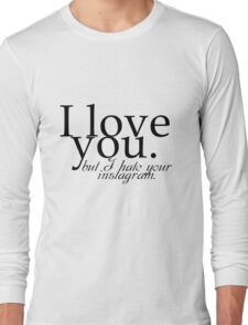 I love you but I hate your instagram quote design Long Sleeve T-Shirt