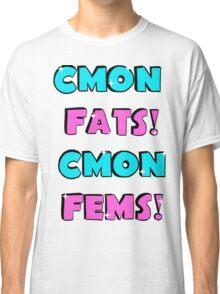 CMON FATS CMON FEMS Classic T-Shirt