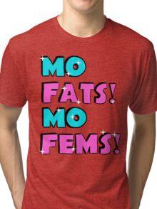 MO FATS! MO FEMS! Tri-blend T-Shirt