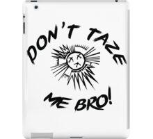 Don't Taze Me Bro! iPad Case/Skin