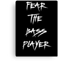 Fear The Bass Player Canvas Print