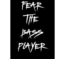 Fear The Bass Player Photographic Print