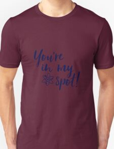You're In My Spot! - BLUE T-Shirt