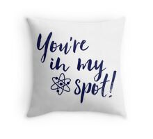 You're In My Spot! - BLUE Throw Pillow