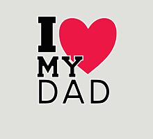 I LOVE MY DAD TSHIRT Unisex T-Shirt