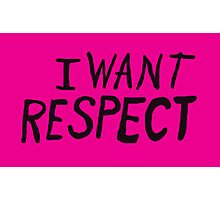 I Want Respect Photographic Print
