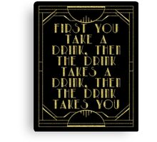 First you take a drink Canvas Print