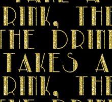 First you take a drink Sticker