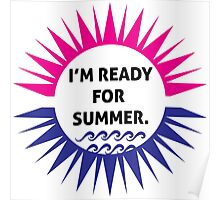I'm ready for summer Poster