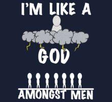 I'm Like A God Amongst Men Kids Tee