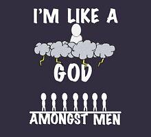 I'm Like A God Amongst Men Unisex T-Shirt