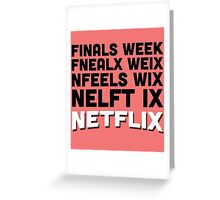 Finals week netflix Greeting Card