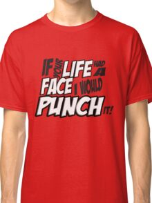 If Your Life Had A Face  I Would Punch It! - Scott pilgrim vs The World Classic T-Shirt